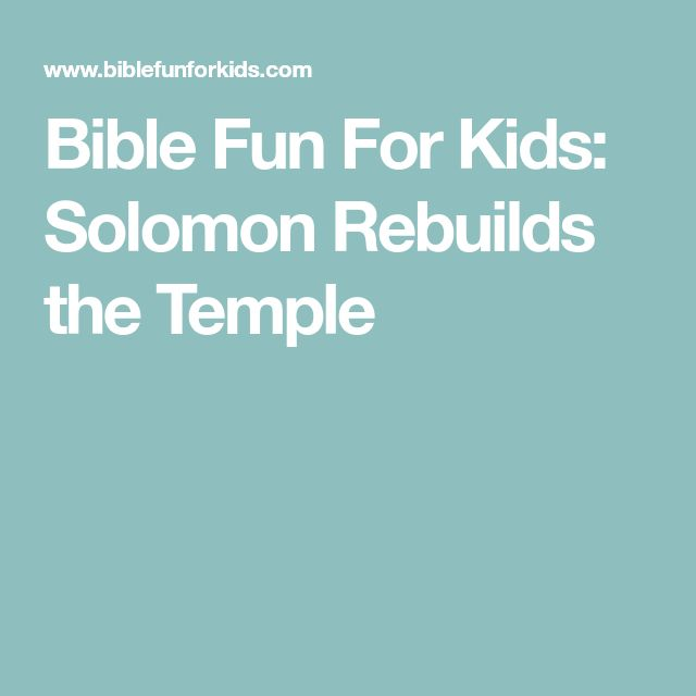 Bible Fun For Kids: Solomon Rebuilds the Temple