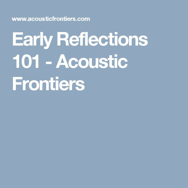 Early Reflections 101 - Acoustic Frontiers