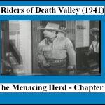 "The Menacing Herd – Chapter 2 Riders of Death Valley (1941) is a 13 Chapter Universal movie serial. Cast: Dick Foran , Leo Carrillo , Buck Jones , Charles Bickford , Guinn ""Big Boy"" Williams , Lon Chaney, Jr. , Noah Beery, Jr. , Jean Brooks , James Blaine , Monte Blue , Glenn Strange , Roy Barcroft , Jack Rockwell , Ethan Laidlaw , Richard Alexande"