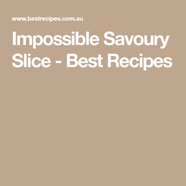 Impossible Savoury Slice - Best Recipes