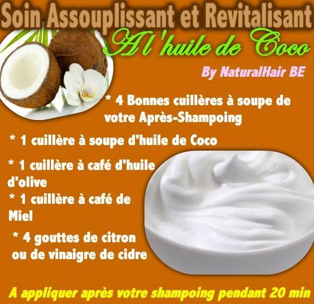Soin assouplissant et revitalisant à l'huile de coco : 4 bonnes cs d'après-shampooing + 1 cs d'huile de coco + 1 cc d'huile d'olive + 1 cc de miel + 4 gouttes de citron ou de vinaigre de cidre => à appliquer après le shampooing pendant 20 minutes