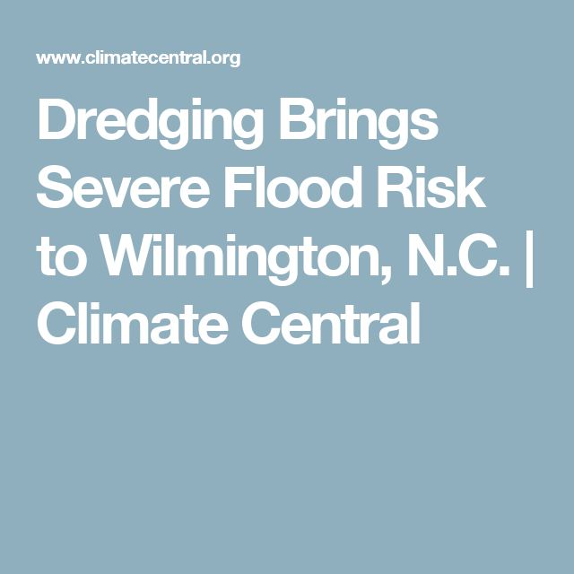 Dredging Brings Severe Flood Risk to Wilmington, N.C. | Climate Central