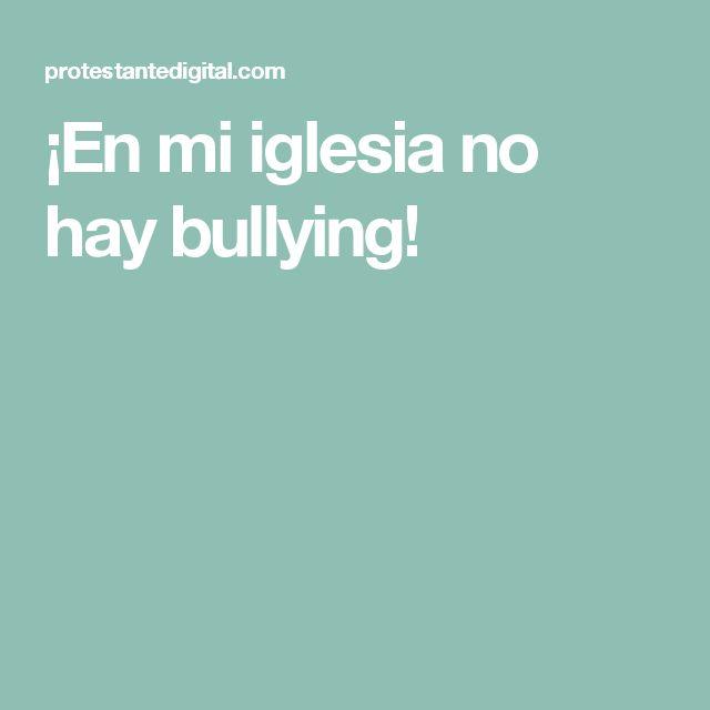 ¡En mi iglesia no hay bullying!
