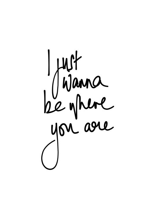 I just wanna be where your are / Yo solo quiero estar donde tú estas #quote