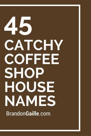 List of 45 Catchy Coffee Shop House Names More