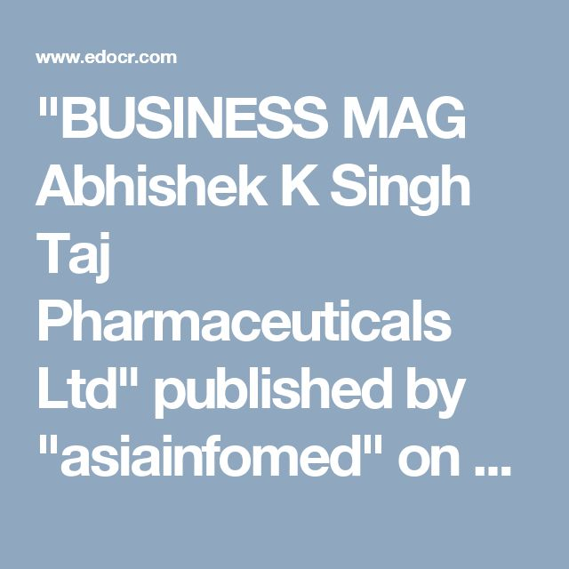 """BUSINESS MAG Abhishek K Singh Taj Pharmaceuticals Ltd"" published by ""asiainfomed"" on @edocr"