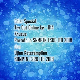 Edisi Spesial Try Out Online ke - 014 Khusus Portofolio SNMPTN FSRD ITB 2018 dan Ujian Keterampilan SBMPTN FSRD ITB 2018