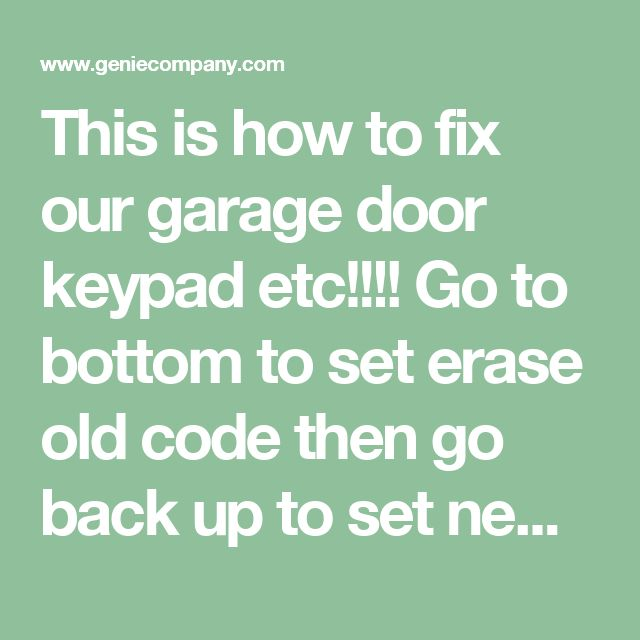 This is how to fix our garage door keypad etc!!!! Go to bottom to set erase old code then go back up to set new code