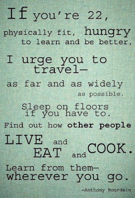 .: Inspiration, Life, Wisdom, Place, Travel Quotes, Anthony Bourdain, Wanderlust