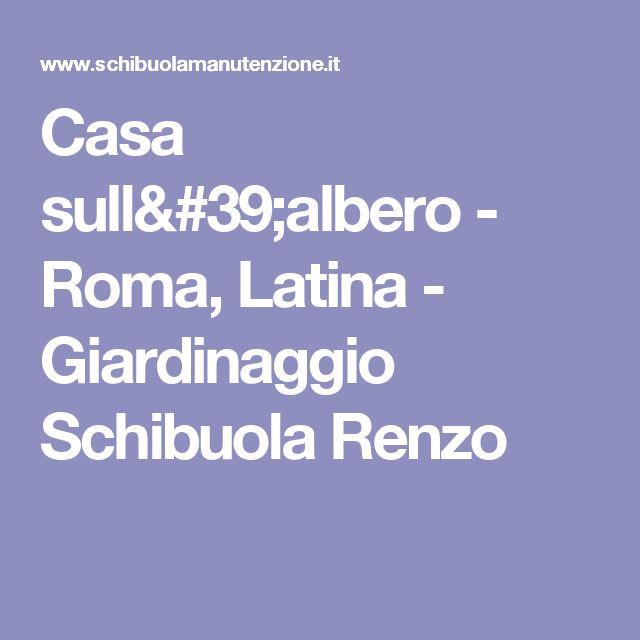Casa sull'albero - Roma, Latina - Giardinaggio Schibuola Renzo
