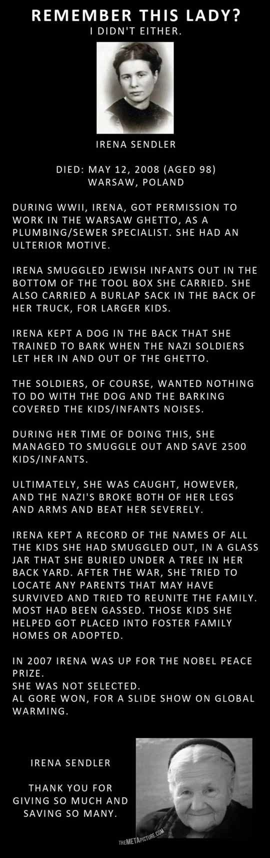 Irena Sendler -- brave and compassionate hero that should have been the 2007 Nobel Peace Prize winner.