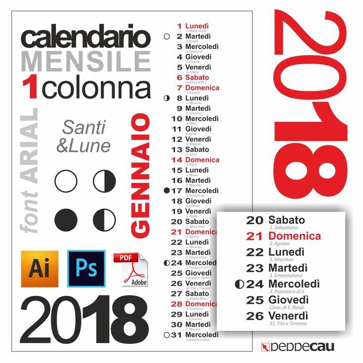 Calendario 2018 mensile, vettoriale, realizzato con Illustrator e photoshop, organizzato su 1 colonna, santi e lune, font usato ARIAL, font editabile nel file AI e PSD, font convertito in curve/tracciato nel file PDF.  SCARICA GENNAIO GRATIS