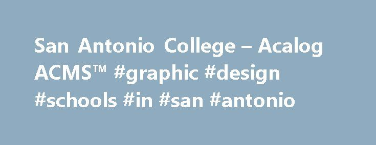 San Antonio College – Acalog ACMS™ #graphic #design #schools #in #san #antonio http://pakistan.nef2.com/san-antonio-college-acalog-acms-graphic-design-schools-in-san-antonio/  # San Antonio College Schedule/Catalog 2015-2016 Welcome to San Antonio College s Schedule and 2015-2016 Catalog San Antonio College welcomes you to our academic publications online. The Catalog provides detailed information about all aspects of the academic experience at San Antonio College. All references to Alamo…