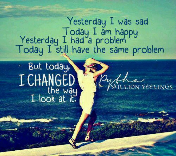Yesterday I was sad, today I am happy! Yesterday I had a problem ...