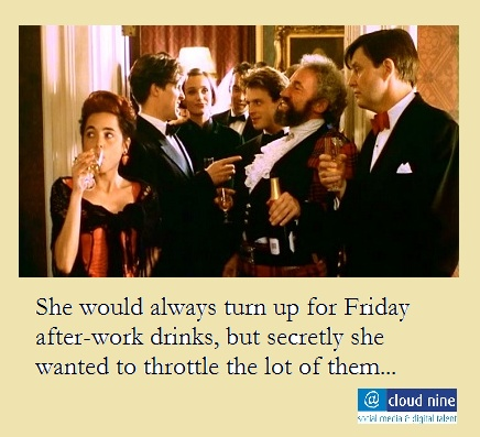 She would always turn up for Friday after-work drinks...