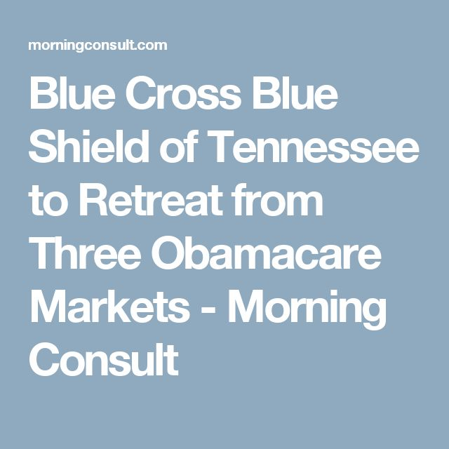 Blue Cross Blue Shield of Tennessee to Retreat from Three Obamacare Markets - Morning Consult