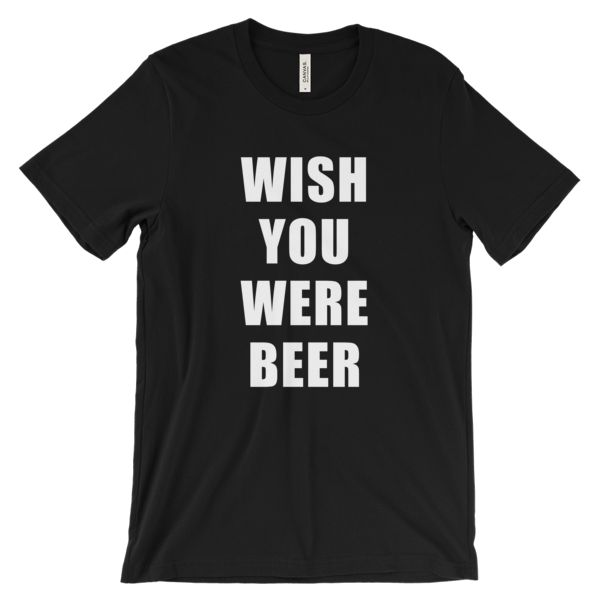 Wish you were beer Unisex Tee