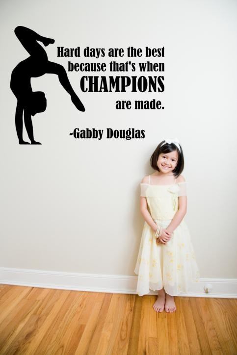 Gymnastics Wall Decal. A great quote by Gabby Douglas will serve as a reminder to all young gymnasts of what it takes to be a champion