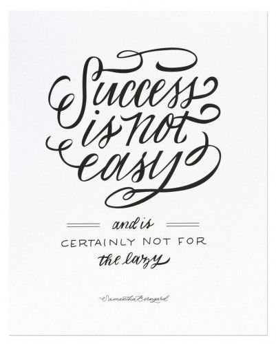 Success is not easy and not for the lazy