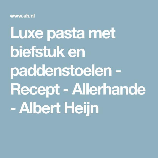Luxe pasta met biefstuk en paddenstoelen - Recept - Allerhande - Albert Heijn