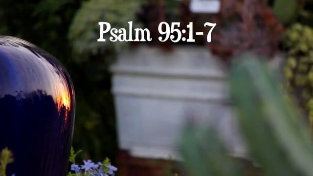 Psalm 95:1-7 1Oh come, Let us sing for joy to the Lord, Let us shout joyfully to the rock of our salvation. 2Let us come before His presence with thanksgiving, Let us shout joyfully to Him with psalms. 3For the Lord is a great GodAnd a King above all gods, 4In whose hands are the depth of the earth, The peaks of the mountains are His also. 5The sea is His for it was He who made it. And His hands formed the dry land. 6Come, let us worship and bow down, Let us kneel before the Lord ...