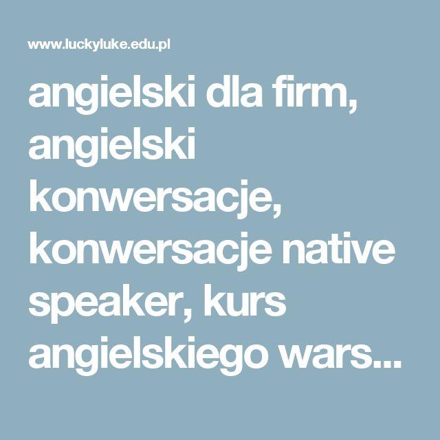 angielski dla firm, angielski konwersacje, konwersacje native speaker, kurs angielskiego warszawa, native speaker angielski, szkoła językowa warszawa