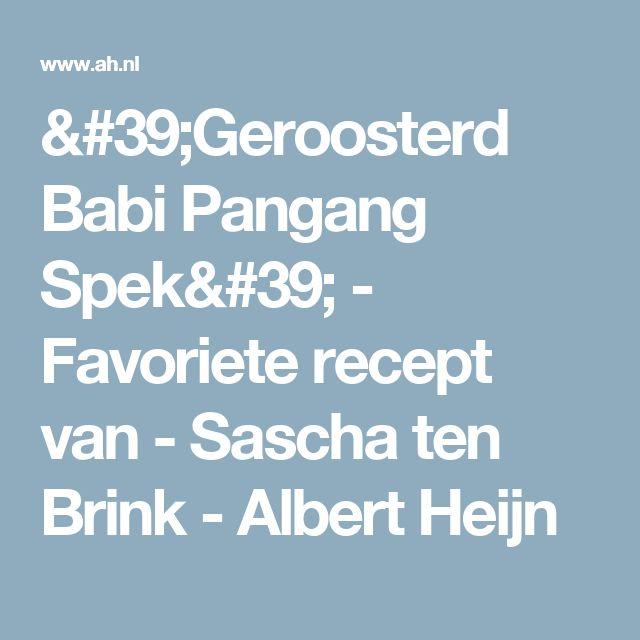 'Geroosterd Babi Pangang Spek' - Favoriete recept van - Sascha ten Brink - Albert Heijn
