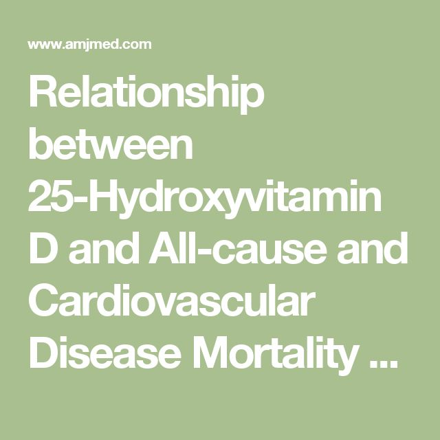 Relationship between 25-Hydroxyvitamin D and All-cause and Cardiovascular Disease Mortality - The American Journal of Medicine