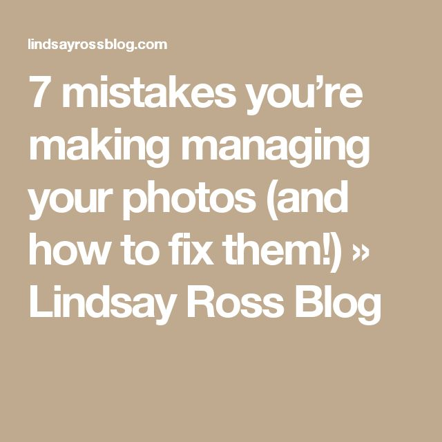 7 mistakes you're making managing your photos (and how to fix them!) » Lindsay Ross Blog