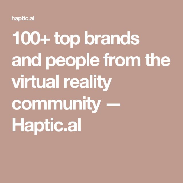 100+ top brands and people from the virtual reality community — Haptic.al