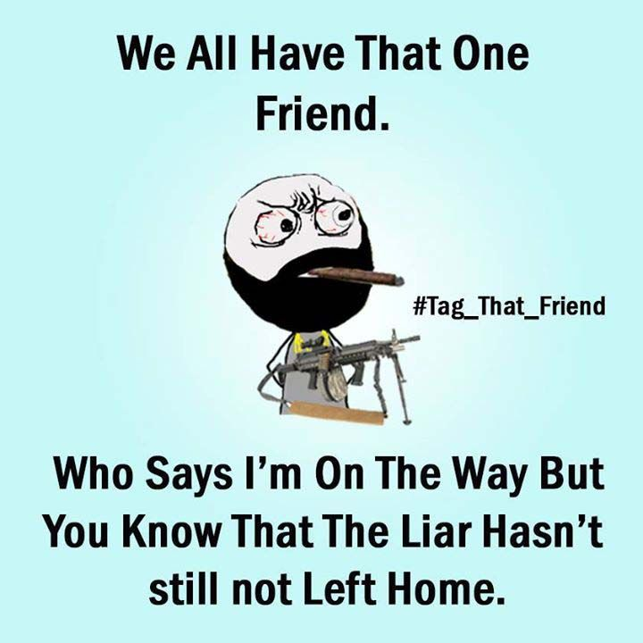 We All Have That One Friend Friends Friends Friendship Quotes