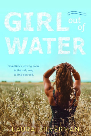 GIRL OUT OF WATER by Laura Silverman. YA contemporary. May 1, 2017.