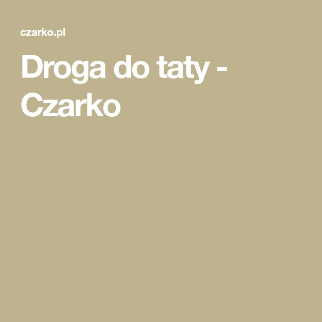 Droga do taty - Czarko