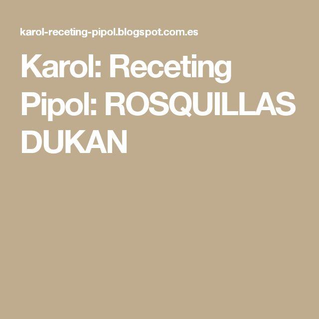 Karol: Receting Pipol: ROSQUILLAS DUKAN