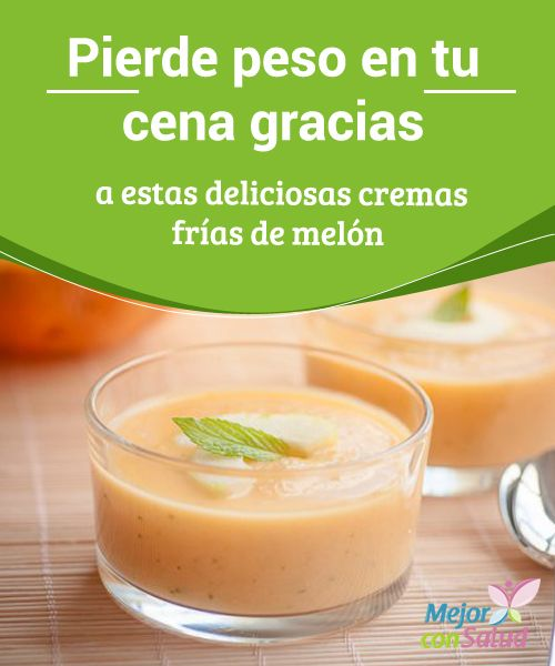 Pierde peso en tu cena gracias a estas deliciosas cremas frías de melón  Las…