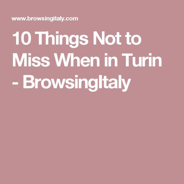 10 Things Not to Miss When in Turin - BrowsingItaly