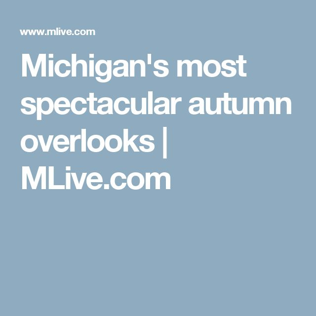 Michigan's most spectacular autumn overlooks |       MLive.com