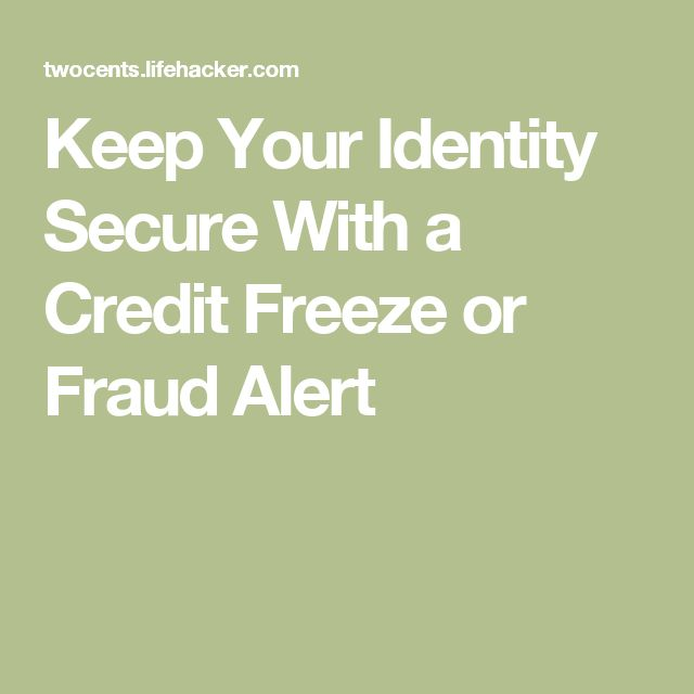 Keep Your Identity Secure With a Credit Freeze or Fraud Alert