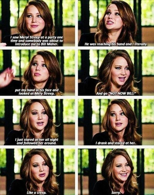 Jennifer Lawrence - I love her. Every part of her.
