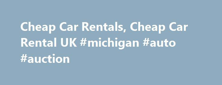 Cheap Car Rentals, Cheap Car Rental UK #michigan #auto #auction http://cheap.nef2.com/cheap-car-rentals-cheap-car-rental-uk-michigan-auto-auction/  #cheap rent a car # Cheap Car Rentals Immediately on reaching a particular destination one needs an efficient and affordable car rental service to accomplish the purpose of travel. Hertz has been providing real cheap car rentals to travelers across the globe for almost a century, operating in more than 150 countries. As it is, their rates are…