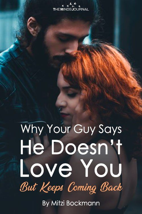 Why Your Guy Says He Doesnt Love You But Keeps Coming