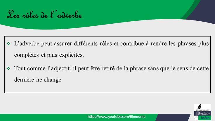 ❖ L'adverbe peut assurer différents rôles et contribue à rendre les phrases plus complètes et plus explicites. ❖ Tout comme l'adjectif, il peut être retiré de la phrase sans que le sens de cette dernière ne change.