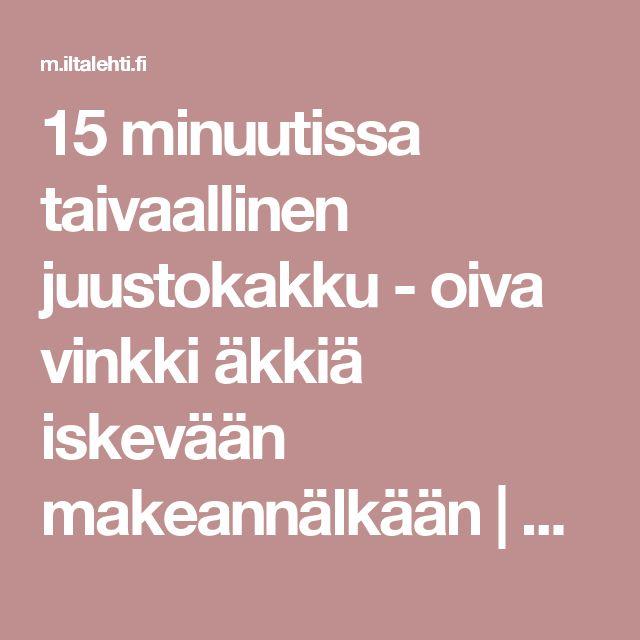 15 minuutissa taivaallinen juustokakku - oiva vinkki äkkiä iskevään makeannälkään | m.iltalehti.fi