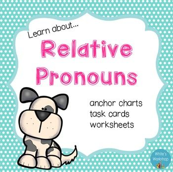 Relative pronouns: Help your students understand relative pronouns and dependent clauses through anchor charts, task cards, and worksheets. So many options for kids to work together in centers, or playing SCOOT. Use the worksheets as a pretest or formative assessment.