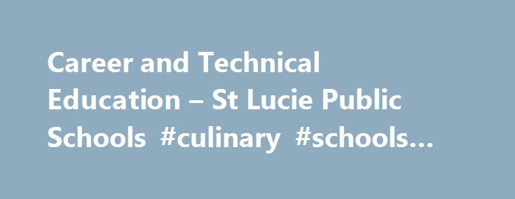 Career and Technical Education – St Lucie Public Schools #culinary #schools #in #fl http://louisville.remmont.com/career-and-technical-education-st-lucie-public-schools-culinary-schools-in-fl/  # Career and Technical Education Certified Medical Administrative Assistant (CMAA) Certified EKG Technician (CET) Certified Nursing Assistant (CNA) Cardiopulmonary Resuscitation (CPR) Certified First Responder (EMT) Certified Medical Administrative Assistant (CMAA) Certified EKG Technician (CET)…