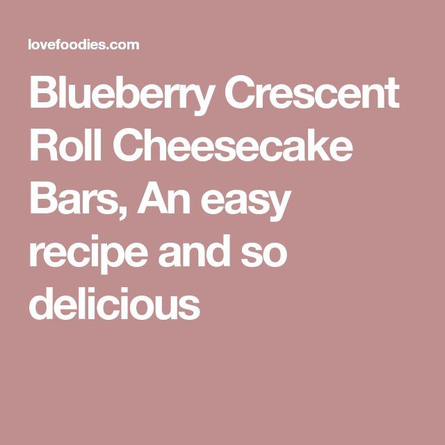 Blueberry Crescent Roll Cheesecake Bars, An easy recipe and so delicious