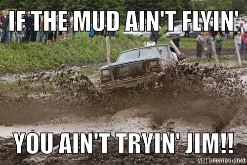 Boyfriend mud bogging, meme, redneck, trucks f100 | My ...  Boyfriend mud b...