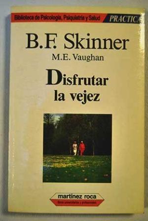 Disfrutar la vejez / B.F. Skinner y M.E. Vaughan. (1986)  Barcelona : Martínez Roca, D.L. 1986.  http://absysnetweb.bbtk.ull.es/cgi-bin/abnetopac?TITN=56768