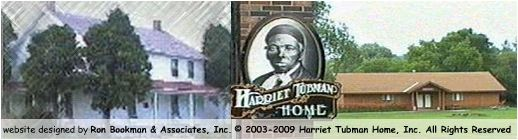 The Harriet Tubman house is in Auburn, NY. website designed by Ron Bookman & Associates, Inc. Copyright 2003-2007 Harriet Tubman Home, Inc. All Rights Reserved