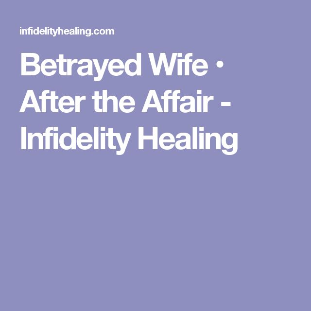 Betrayed Wife • After the Affair - Infidelity Healing